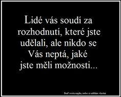 rozhodnutí Jokes Quotes, True Quotes, Great Quotes, Motivational Quotes, Inspirational Quotes, Words Can Hurt, English Quotes, True Words, Motto