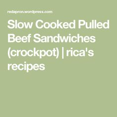 Slow Cooked Pulled Beef Sandwiches (crockpot) | rica's recipes