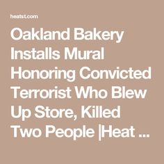 Oakland Bakery Installs Mural Honoring Convicted Terrorist Who Blew Up Store, Killed Two People |Heat Street