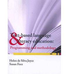 Text Based Language Literacy Education: Programming and Methodology : Paperback : Helen De Silva Joyce, Susan Feez : 9781921586118