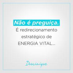 Não é preguiça.  É redirecionamento estratégico de energia vital...