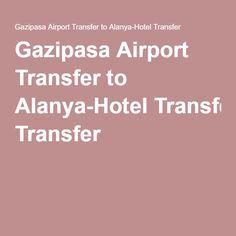 Gazipasa Airport Transfer to Alanya-Hotel Transfer