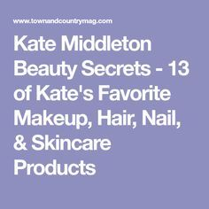 Kate Middleton Beauty Secrets - 13 of Kate's Favorite Makeup, Hair, Nail, & Skincare Products
