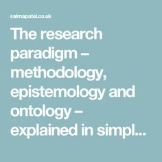 The research paradigm – methodology, epistemology and ontology – explained in simple language | Salma Patel