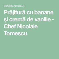 Prăjitură cu banane și cremă de vanilie - Chef Nicolaie Tomescu Oreo, Banana