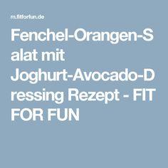 Fenchel-Orangen-Salat mit Joghurt-Avocado-Dressing Rezept - FIT FOR FUN Avocado Dressing, Fit, Yogurt, Dressing Recipe, Essen, Shape