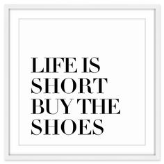 "The Marmont Hill Buy the Shoes Wall Art is the perfect inspirational accent for your space. Boasting the phrase ""Life Is Short Buy The Shoes"", the chic Giclée print is the perfect finishing touch to glam décor. Ready to hang and enrich your home. Sassy Quotes, Cute Quotes, Quotes To Live By, Funny Quotes, Qoutes, Badass Quotes, Positive Quotes, Motivational Quotes, Inspirational Quotes"