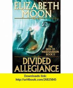 Divided Allegiance (The Deed of Paksenarrion, Book 2) (9780671697860) Elizabeth Moon , ISBN-10: 0671697862  , ISBN-13: 978-0671697860 ,  , tutorials , pdf , ebook , torrent , downloads , rapidshare , filesonic , hotfile , megaupload , fileserve