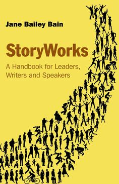Storyworks: A Handbook for Leaders, Writers and Speakers