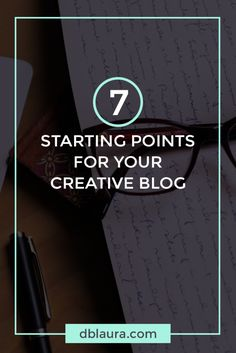 7 starting points for your creative blog http://www.dblaura.com/7-starting-points-for-your-creative-blog/