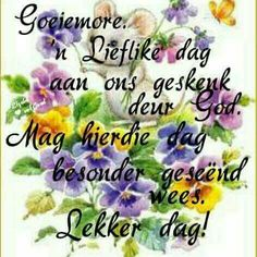 Lekker Dag, Goeie More, Afrikaans Quotes, Good Morning Wishes, Beautiful Pictures, Image, Amen, Nails, Good Morning Messages