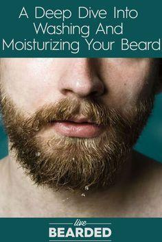 Beard Care Tips: A Deep Dive Into Washing and Moisturizing Your Beard | Bearded Men |