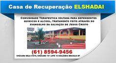A casa de recuperação el shadai tem como objetivo resgata e restaura vida de pessoas com dependente químicos drogas álcool e moradores de ru (61) 8594-9456  CHÁCARA BELA VISTA. CHÁCARA 181 LOTE 10 CEILÂNDIA BRASILIA DF