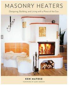 """""""Masonry Heaters"""" by Ken Matesz Masonry Oven, Stone Masonry, Cooking Stove, Open Fireplace, Rocket Stoves, Radiant Heat, Home Remodeling, Building A House, Cob Building"""