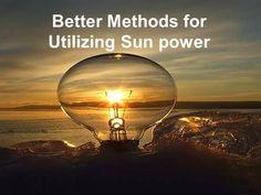 http://www.authorstream.com/Presentation/chirinjeevkathuria-2557004-better-methods-utilizing-sun-power/