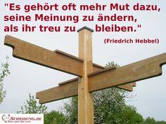 """""""Es gehört oft mehr #Mut dazu, seine #Meinung zu ändern, als ihr #treu zu bleiben."""" (Friedrich Hebbel)"""