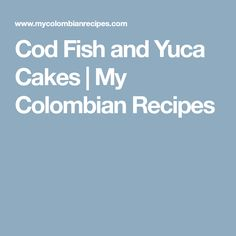 Cod Fish and Yuca Cakes | My Colombian Recipes