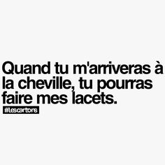 Quand tu m'arriveras à la cheville, tu pourras faire mes lacets. #lescartons Cool Words, Words Quotes, Wise Words, Life Quotes, French Quotes, French Sayings, Sweet Words, Funny Quotes, Humor Quotes
