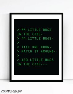 99 Little Bugs In The Code Art For Geeks, Digital Download, Office Gallery Wall, Funny Nerd Quote Computers Programmers QA by TalkingPictures on Etsy
