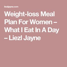 Weight-loss Meal Plan For Women – What I Eat In A Day – Liezl Jayne