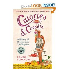 Calories and Corsets: A history of dieting over two thousand years: Amazon.co.uk: Dr Louise Foxcroft: Books