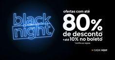 Black Night - Ofertas com até 80% de Desconto + até 10% no boleto + Cupom