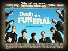 Death at a Funeral (2007)- a British comedy film directed by Frank Oz. The screenplay by Dean Craig focuses on a family attempting to resolve a variety of problems while attending the funeral of the patriarch.     -*Tip: Avoid the American remake at all costs.