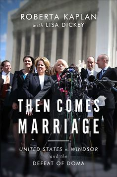 Then Comes Marriage: United States+v. Windsor and the Defeat of DOMA by Roberta Kaplan