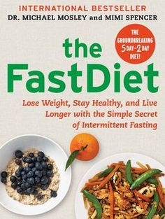 Finally doctors learned the Fasting practiced by the Prophet Muhammad. The FastDiet: Lose Weight, Stay Healthy, and Live Longer with the Simple Secret of Intermittent Fasting: Michael Mosley, Mimi Spencer. Michael Mosley, Lose Weight Quick, Diet Plans To Lose Weight, Healthy Weight Loss, Reduce Weight, Losing Weight, Loose Weight, 500 Calories, Diet Recipes
