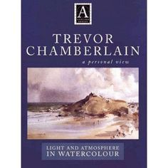 Trevor Chamberlain: Light and Atmosphere in Watercolour : A Personal View (Atelier Series.)