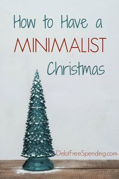 Minimalist Christmas how to's and tips. Put the joy back in Christmas for you and your whole family.