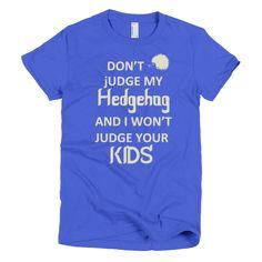 Don't Judge My Hedgehog - Women's Hedgehog T-Shirt https://hedgehoglove.com/collections/for-women/products/dont-judge-my-hedgehog-womens-hedgehog-t-shirt