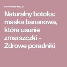 Naturalny botoks: maska bananowa, która usunie zmarszczki - Zdrowe poradniki Good To Know, Hair Beauty, Lol, Wax, Laughing So Hard, Cute Hair