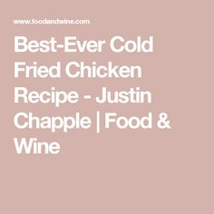 Best-Ever Cold Fried Chicken Recipe  - Justin Chapple | Food & Wine