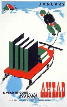 January: A Year of Good Reading Ahead. A child pulls a sleigh full of books toward a house in this poster from the Chicago, Illinois WPA Federal Art Project. illustrated between 1936 and 1941.