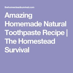 Amazing Homemade Natural Toothpaste Recipe | The Homestead Survival
