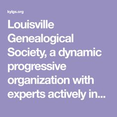 Louisville Genealogical Society, a dynamic progressive organization with experts actively involved in genealogy education. Membership open to anyone interested in finding their roots. Genealogy, Catholic, Roots, Organization, Education, Getting Organized, Organisation, Family Tree Diagram, Learning