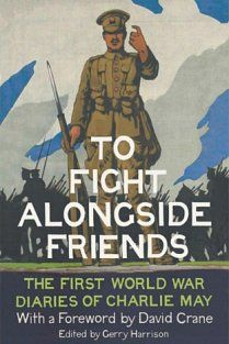 Buy To Fight Alongside Friends: The First World War Diaries of Charlie May by David Crane, Gerry Harrison and Read this Book on Kobo's Free Apps. Discover Kobo's Vast Collection of Ebooks and Audiobooks Today - Over 4 Million Titles! David Crane, Keeping A Diary, Battle Fight, Pocket Books, How To Be Likeable, Love Letters, First World, The One, World War