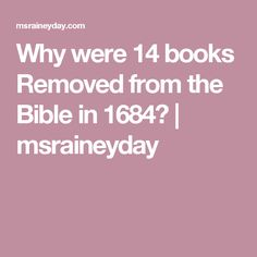 Why were 14 books Removed from the Bible in 1684? | msraineyday