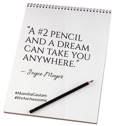 A 2 pencil and a dream can take you anywhere. Top Quotes, Quotes To Live By, Life Quotes, Truth Quotes, Creative Writing Tips, Quote Of The Week, Joyce Meyer, Dance Moms, Famous Quotes