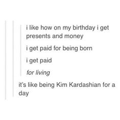 Kim Kardashian for a day<<< it's official I will be referring to this when it's someone's birthday