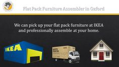 Flat Pack Furniture Assembler in Oxford. We can pick up your flat pack furniture at IKEA and professionally assemble at your home.