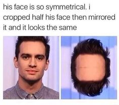 His Face Is So Symmetrical
