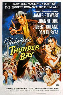 Thunder Bay    film poster by Reynold Brown //  Directed byAnthony Mann  Produced byAaron Rosenberg  Written byGil Doud  George W. George  StarringJames Stewart  Joanne Dru  Dan Duryea  Music byFrank Skinner  CinematographyWilliam H. Daniels  Editing byRussell F. Schoengarth  Distributed byUniversal Pictures  Release date(s)May 21, 1953