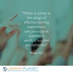 """""""When it comes to the design of effective learning experiences, one provocative question is worth a hundred proclamations."""" ~ Bernard Bull"""