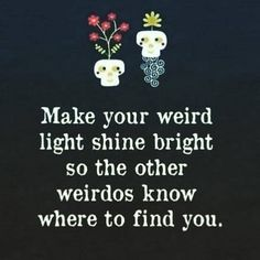 """2,254 Likes, 49 Comments - We Are Love (@awake_spiritual) on Instagram: """"Via @peace_love_light . 'Be weird. Be random. Be who you are. Because you never know who would…"""""""