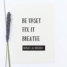 When you make a mistake - Be upset, Fix it, Breathe, Repeat as needed