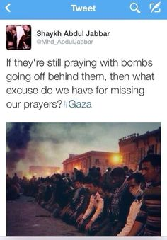 Keep the Muslims of Gaza in your Dua's today ...   what kind of excuse can we have not to pray...