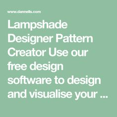 Lampshade Designer Pattern Creator Use our free design software to design and visualise your lampshade When you are happy with your design you can Free Design Software, When You Are Happy, How To Make Curtains, Your Design, Pattern Design, How To Find Out, The Creator, Teaching, How To Sew Curtains