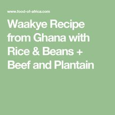 Waakye Recipe from Ghana with Rice & Beans + Beef and Plantain